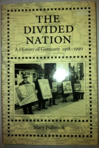 The Divided Nation: A History of Germany, 1918-1990: Fulbrook, Mary