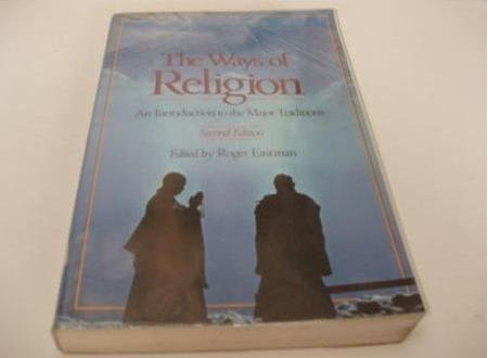 The Ways of Religion: An Introduction to the Major Traditions: Roger Eastman