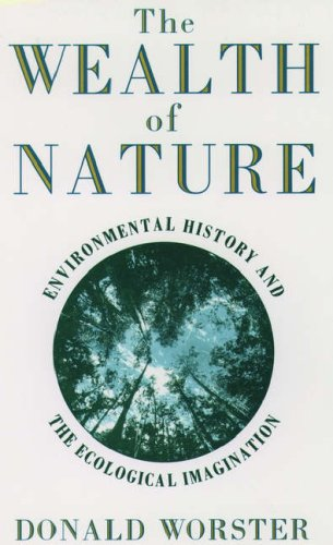 THE WEALTH OF NATURE. Environmental History and the Ecological Imagination.