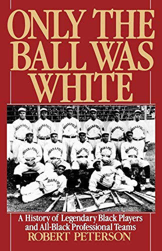 9780195076370: Only the Ball Was White: A History of Legendary Black Players and All-Black Professional Teams