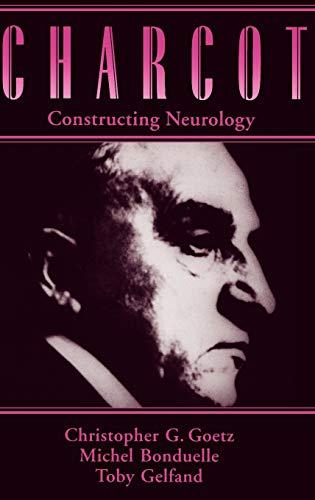 9780195076431: Charcot: Constructing Neurology (Contemporary Neurology (Hardcover))