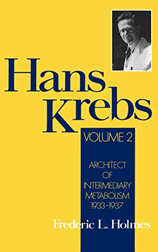 9780195076578: Hans Krebs: Volume 2: Architect of Intermediary Metabolism, 1933-1937 (Monographs on the History and Philosophy of Biology)
