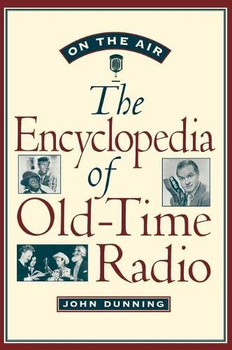 On the Air: The Encyclopedia of Old-Time Radio: Dunning, John