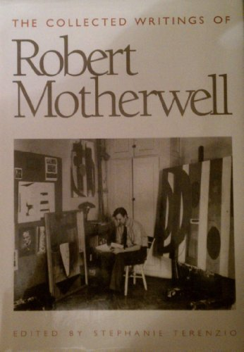 The Collected Writings of Robert Motherwell: Motherwell, Robert