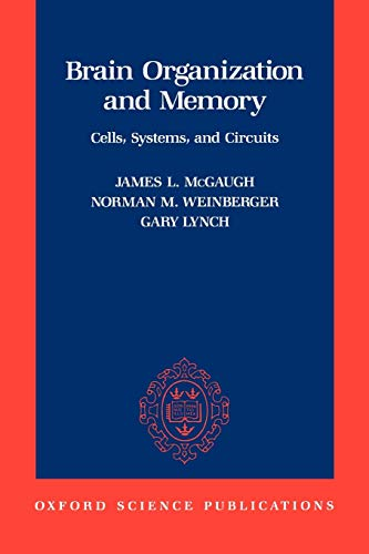 Brain Organization and Memory : Cells, Systems, and Circuits: McGaugh, J.L (ed); Weinberger, Norman...