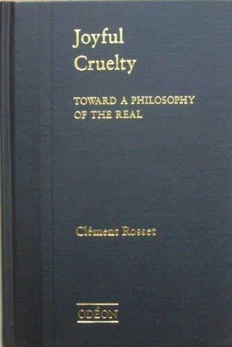 Joyful Cruelty: Toward a Philosophy of the Real: Rosset, Clement;Translator