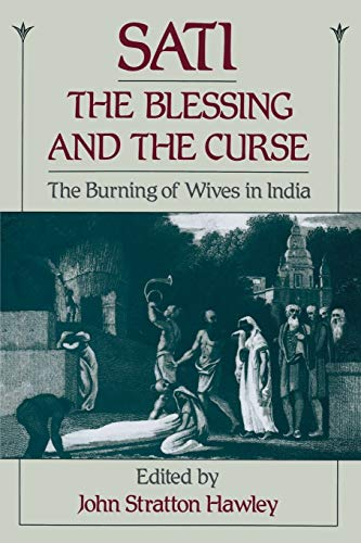 9780195077742: Sati, the Blessing and the Curse: The Burning of Wives in India