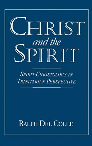 9780195077766: Christ and the Spirit: Spirit-Christology in Trinitarian Perspective