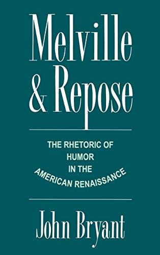 Melville & Repose: The Rhetoric of Humor in the American Renaissance: Bryant, John