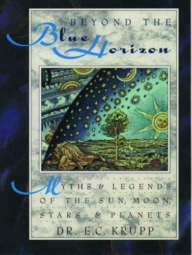 9780195078008: Beyond the Blue Horizon: Myths and Legends of the Sun, Moon, Stars, and Planets