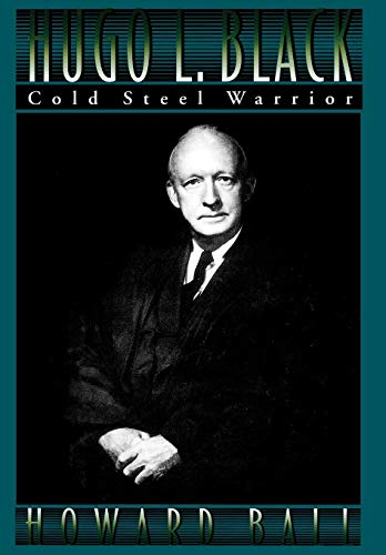 Hugo L. Black : cold steel warrior.: Ball, Howard.