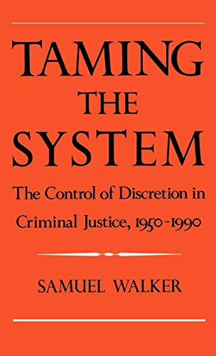 9780195078206: Taming the System: The Control of Discretion in Criminal Justice, 1950-1990
