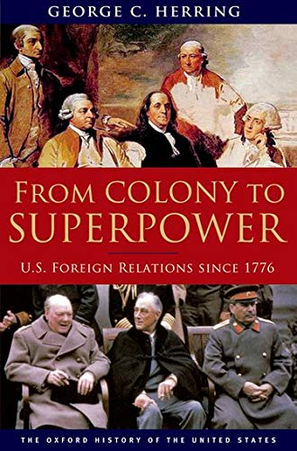 From Colony to Superpower: U.S. Foreign Relations Since 1776 (Oxford History of the United States) (0195078225) by George C. Herring