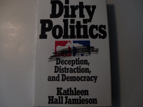 9780195078541: Dirty Politics: Deception, Distraction, and Democracy