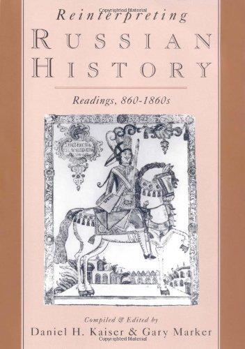 Reinterpreting Russian History: Readings 860-1860s: Compiler-Daniel H. Kaiser;