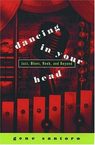 Dancing in Your Head: Jazz, Blues, Rock,: Santoro, Gene