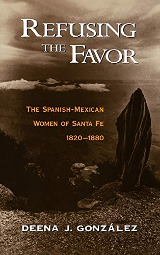 9780195078909: Refusing the Favor: Spanish-Mexican Women of Santa Fe, 1820-1880