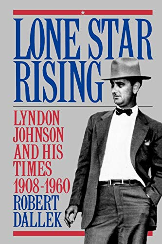 9780195079043: Lone Star Rising: Lyndon Johnson and His Times, 1908-1960: Lyndon Johnson and His Times, 1908-60