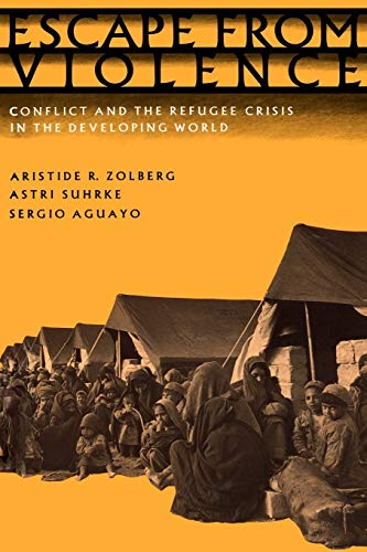 9780195079166: Escape from Violence: Conflict and the Refugee Crisis in the Developing World