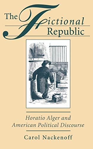 Fictional Republic: Horatio Alger and American Political Discourse: Carol Nackenoff