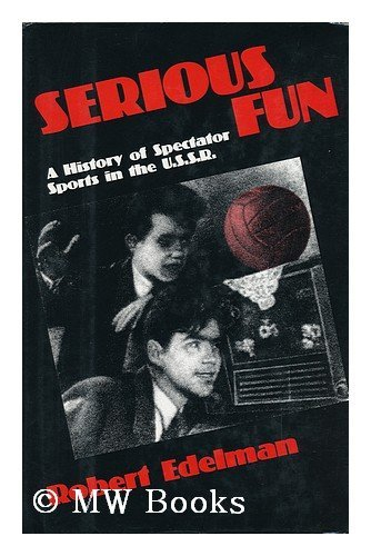 Serious Fun: A History of Spectator Sports in the USSR: Edelman, Robert
