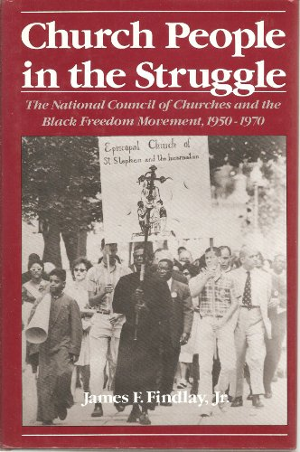 Church People in the Struggle: the National Council of Churches and the Black Freedom Movement, 1...