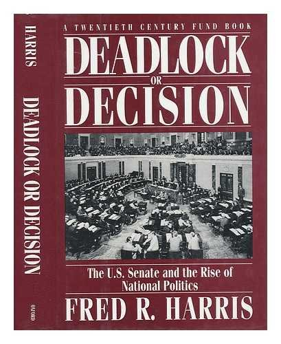 9780195080254: Deadlock or Decision: The U.S. Senate and the Rise of National Politics A Twentieth Century Fund Book