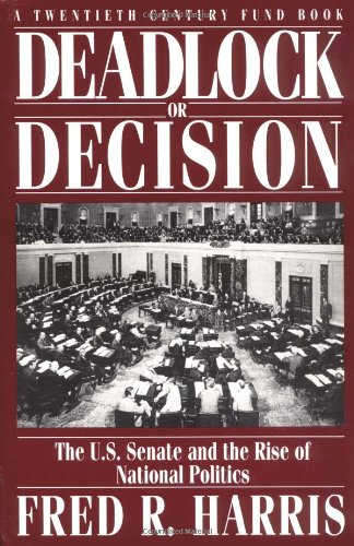 9780195080261: Deadlock or Decision: The U.S. Senate and the Rise of National Politics A Twentieth Century Fund Book