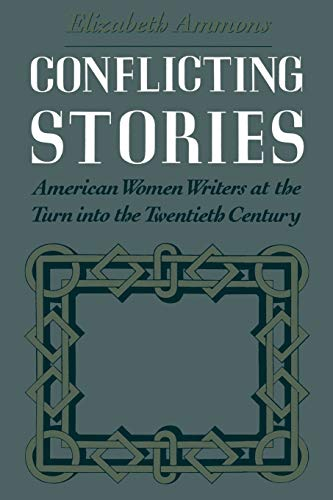 9780195080384: Conflicting Stories: American Women Writers at the Turn into the Twentieth Century