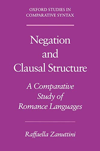 9780195080551: Negation and Clausal Structure: A Comparative Study of Romance Languages (Oxford Studies in Comparative Syntax)