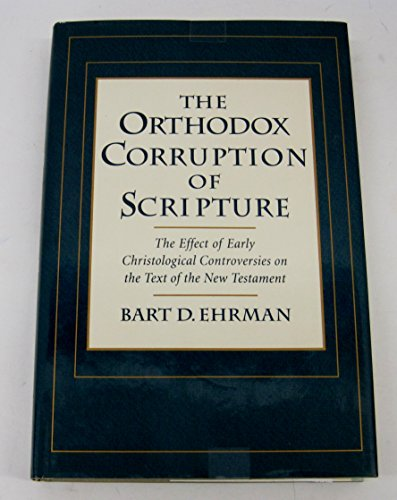 The Orthodox Corruption of Scripture: The Effect of Early Christological Controversies on the Text ...