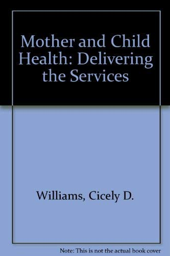 Mother and Child Health: Delivering the Services: Williams, Cicely D.,