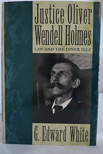 Justice Oliver Wendell Holmes : Law and the Inner Self