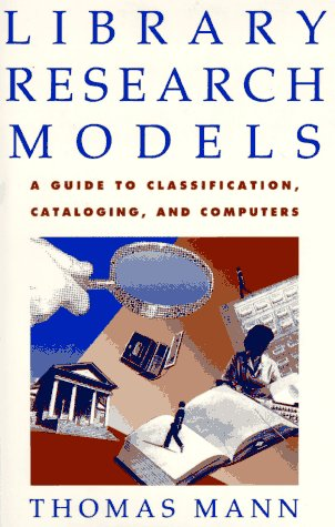 Library Research Models: A Guide to Classification,: Thomas Mann