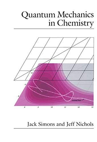 Quantum Mechanics in Chemistry (Topics in Physical: Jack Simons, Jeff