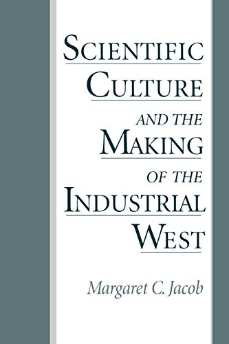 Scientific Culture and the Making of the Industrial West: Jacob, Mararet C.
