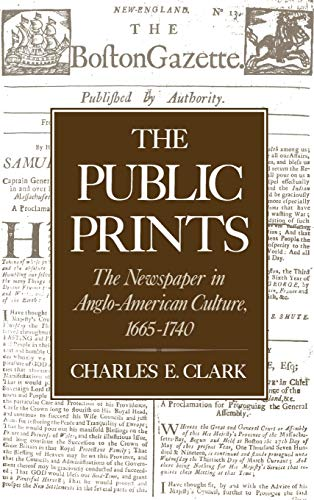 The Public Prints: The Newspaper in Anglo-American Culture, 1665-1740