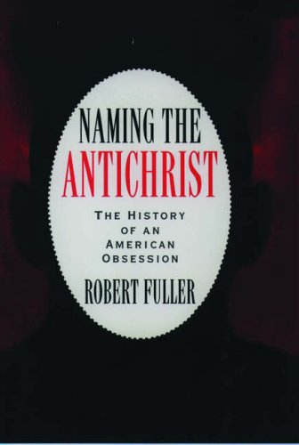 9780195082449: Naming the Antichrist: The History of an American Obsession