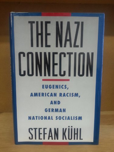 9780195082609: The Nazi Connection: Eugenics, American Racism, and German National Socialism