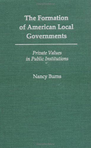 9780195082753: The Formation of American Local Governments: Private Values in Public Institutions