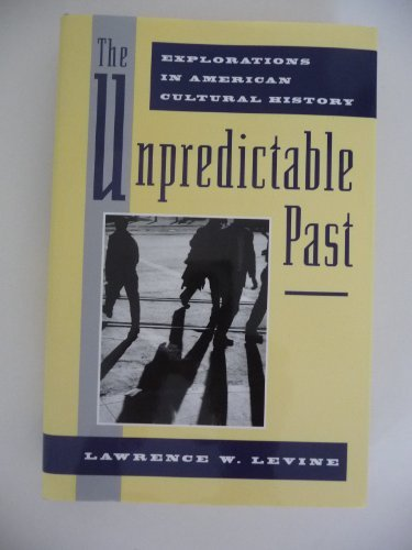 9780195082968: The Unpredictable Past: Explorations in American Cultural History