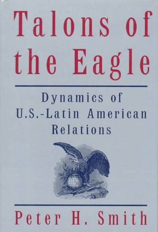 9780195083033: Talons of the Eagle: Dynamics of US-Latin American Relations