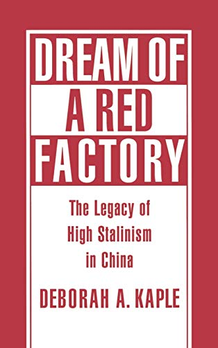 Dream of a red factory: the legacy of high Stalinism in China.: Kaple, Deborah A.