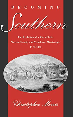 Becoming Southern: The Evolution of a Way of Life, Warren County and Vicksburg, Mississippi, 1770...