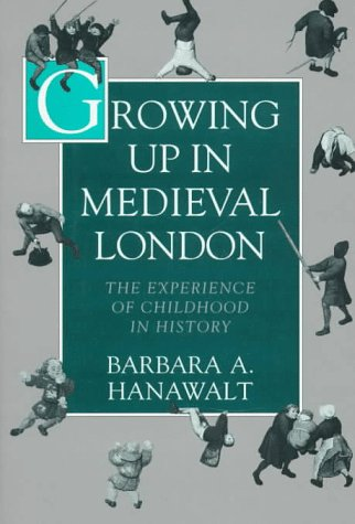 Growing Up in Medieval London; The Experience of Childhood in History