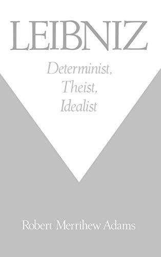 Leibniz: Determinist, Theist, Idealist: Adams, Robert Merrihew