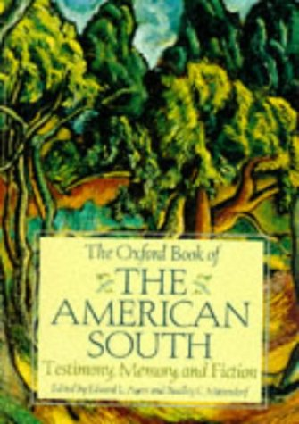 The Oxford Book of the American South: Testimony, Memory, and Fiction: Ayers, Edward L. And Bradley...
