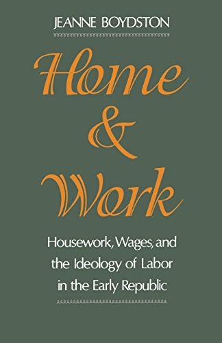 9780195085617: Home and Work: Housework, Wages, and the Ideology of Labor in the Early Republic