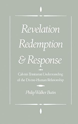 Revelation, Redemption and Response: Calvin s Trinitarian: Philip Walker Butin