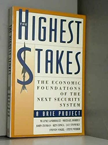 The Highest Stakes: The Economic Foundations of: Sandholtz, Wayne, Borrus,